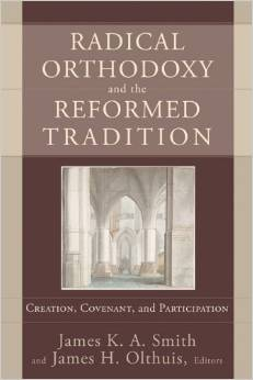 Radical Orthodoxy and the Reformed Tradition: Creation, Covenant, and Participation